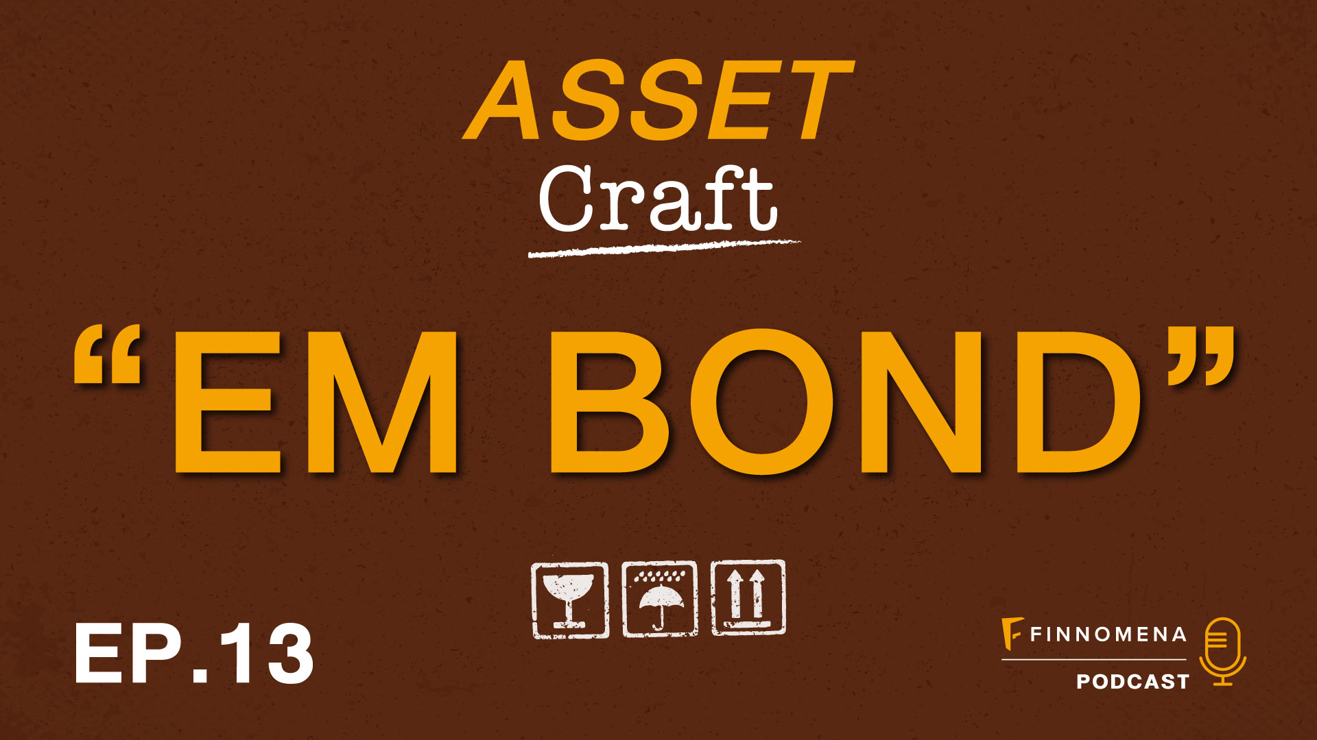 "Asset Craft Podcast Ep.13 : ""EM BOND"""